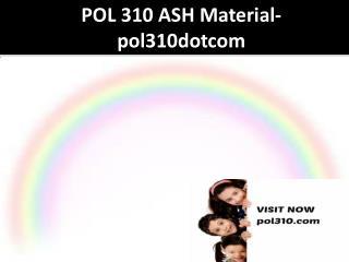POL 310 ASH Material-pol310dotcom
