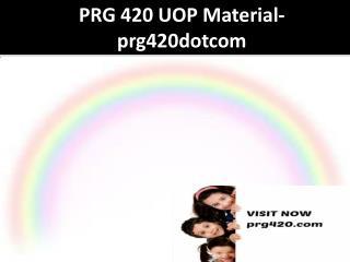 PRG 420 UOP Material-prg420dotcom