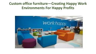 Custom office furniture—Creating Happy Work Environments For Happy Profits