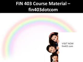 FIN 403 Course Material - fin403dotcom