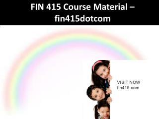 FIN 415 Course Material - fin415dotcom
