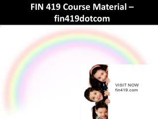 FIN 419 Course Material - fin419dotcom