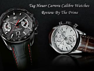 Tag Heuer Carrera Calibre Watches Review By The Prime