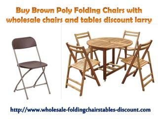 Buy Brown Poly Folding Chairs with wholesale chairs and tables discount larry