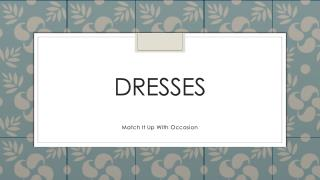 Dresses-Match it up with occasion