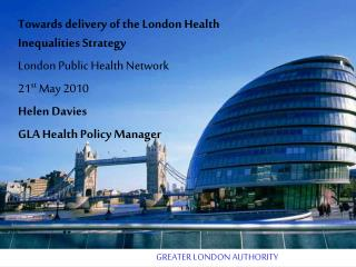 Towards delivery of the London Health Inequalities Strategy  London Public Health Network 21st May 2010 Helen Davies GLA