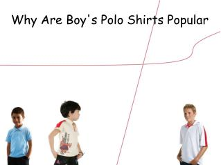Why Are Boy's Polo Shirts Popular