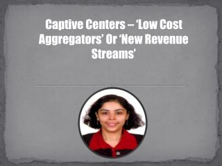 Captive Centers – 'Low Cost Aggregators' Or 'New Revenue Streams'