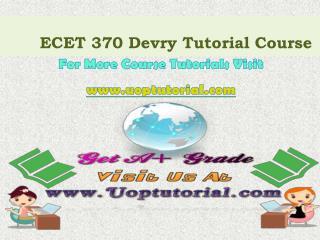 ECET 370 Devry Tutorial Courses/ Uoptutorial