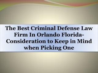 The Best Criminal Defense Law Firm In Orlando Florida-Consideration to Keep in Mind when Picking One