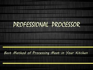 Best Method of Processing Meat in Your Kitchen