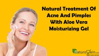 Natural Treatment Of Acne And Pimples With Aloe Vera Moisturizing Gel