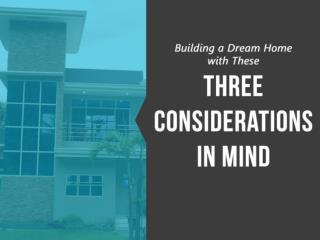 Building a Dream Home with These Three Considerations in Mind