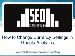 How to Change Currency Settings in Google Analytics