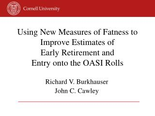 Using New Measures of Fatness to Improve Estimates of  Early Retirement and  Entry onto the OASI Rolls