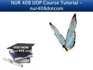 NUR 408 UOP Course Tutorial - nur408dotcom