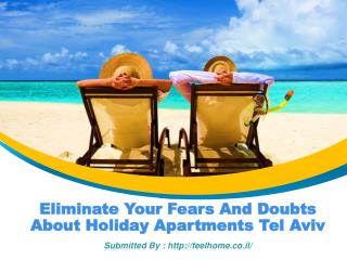 Eliminate Your Fears And Doubts About Holiday Apartments Tel Aviv