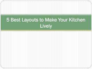 5 Best Layouts to Make Your Kitchen Lively