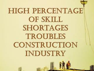 High Percentage of Skill Shortages Troubles Construction Industry