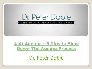Anti Ageing – 6 Tips to Slow Down The Ageing Process