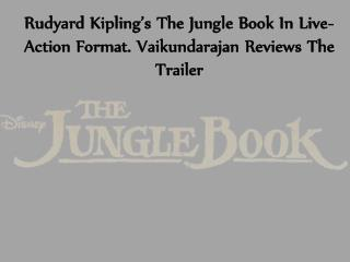 Rudyard Kipling's The Jungle Book In Live-Action Format. Vaikundarajan Reviews The Trailer