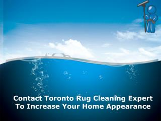 Contact Toronto Rug Cleaning Expert To Increase Your Home Appearance