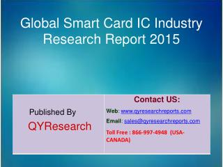 Global Smart Card IC Industry 2015 Market Forecasts, Analysis, Applications, Research, Trends, Development, Overview and