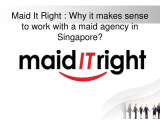 Why it makes sense to work with a maid agency in Singapore?