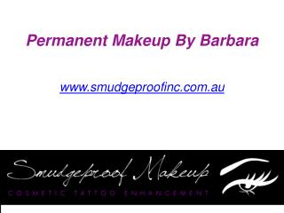 Permanent Makeup By Barbara - Call at 0449040076 - www.smudgeproofinc.com.au