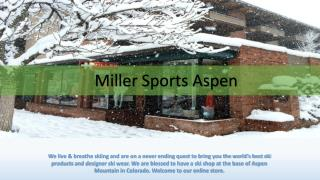 MillerSportsAspen.com- Online Shop for Ski Equipment Rentals in Aspen