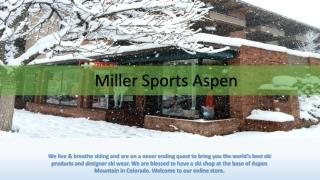 MillerSportsAspen.com- Online Shop for Ski Equipment Rentals in Aspen