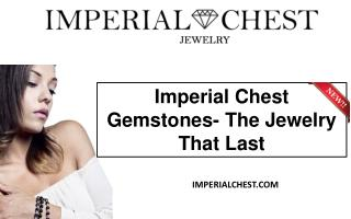 Imperial Chest Gemstones- The Jewelry That Last
