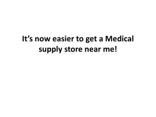 It's now easier to get a Medical supply store near me