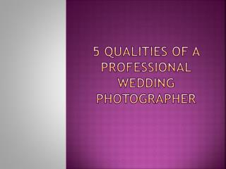 5 Qualities of a Professional Wedding Photographer