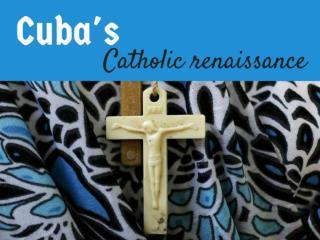 Cuba's Catholic renaissance
