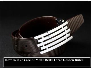 How to Take Care of Men's Belts: Three Golden Rules