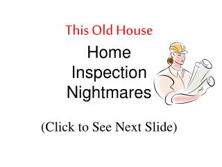 This Old House Home Inspection Nightmares  Click to See Next Slide