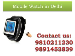Mobile Watch for Exam in Delhi,9810211230