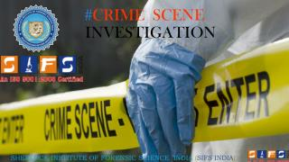 IMPORTANCE OF CRIME SCENE: COLLECTION & PRESERVATION OF EVIDENCE