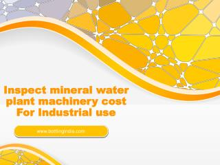 Inspect mineral water plant machinery cost For Industrial use