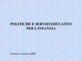 POLITICHE E SERVIZI EDUCATIVI PER L INFANZIA