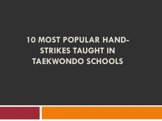 10 Most Popular Hand-Strikes Taught In Taekwondo Schools
