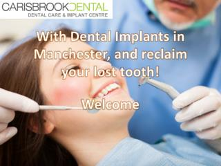 With Dental Implants in Manchester, and reclaim your lost tooth!