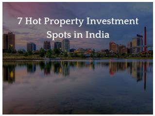 7 Hot Property Investment Spots in India