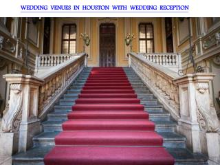 WEDDING VENUES IN HOUSTON WITH WEDDING RECEPTION EVENT