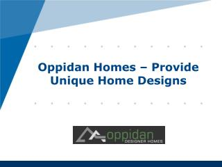 Oppidan Homes - Provide Unique Home Designs