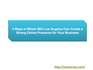 4 Ways in Which SEO Los Angeles Can Create a Strong Online Presence for Your Business