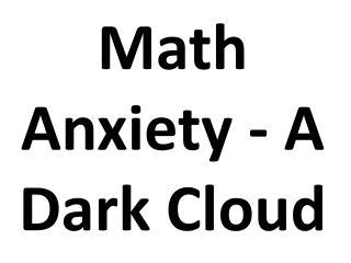 Math Anxiety - A Dark Cloud