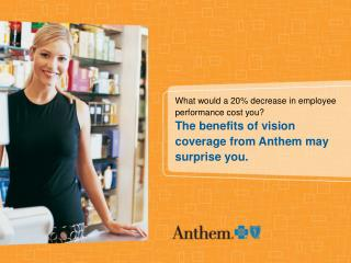 What would a 20 decrease in employee performance cost you The benefits of vision coverage from Anthem may surprise you.