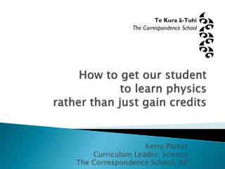 How to get our student  to learn physics  rather than just gain credits